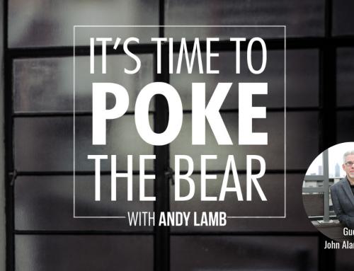 Time to Poke the Bear – Ep#3 with John Alan Turner